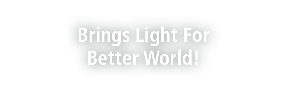 Brings Light For Better World!